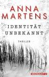 Identität unbekannt: Thriller - Anna Martens
