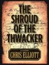 The Shroud of the Thwacker - Chris Elliott, Amy Elliott Andersen