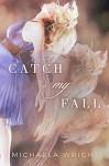 Catch My Fall - Michaela Wright
