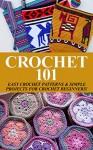 Crochet 101: Easy Crochet Patterns & Simple Projects for Crochet Beginners! (Crochet Patterns, crochet beginners, crocheting, knitting, crochet for beginners, ... learn to crochet, one day crochet, afghan) - Elizabeth Taylor, Crocheting Patterns, Knitting Patterns, Crocheting for Beginners, One Day Crochet, Crochet Stitches, Knitting for Beginners