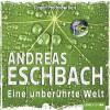 Eine unberührte Welt - Andreas Eschbach, Jürgen Prochnow, Lübbe Audio