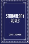 Strawberry Acres - Grace S. Richmond