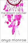 The Dream Catcher - Anya Monroe