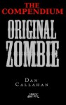 Original Zombie (The Compendium) - Dan Callahan