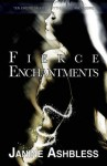 Fierce Enchantments - Janine Ashbless