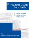 The Official Federal Grants Prep Guide: 10 Tips to Position Your Organization for Success - Kimberly Richardson