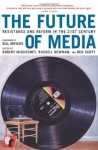 The Future of Media: Resistance and Reform in the 21st Century - Robert McChesney, Russell Newman, Ben Scott, Bill Moyers
