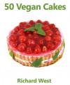 50 Vegan Cakes - Richard West