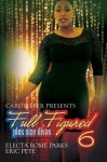 Carl Weber Presents: Full Figured 6 - Electa Rome Parks, Eric Pete