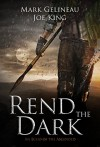 Rend the Dark - Mark Gelineau, Joe King