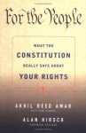 For the People: What the Constitution Really Says About Your Rights - Akhil Reed Amar, Alan Hirsch
