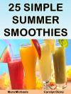 25 Simple Summer Smoothies (Food Matters) - Mara Michaels, Carolyn Stone