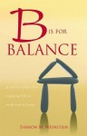 B Is for Balance: A Nurse's Guide for Enjoying Life at Work and at Home - Sharon M. Weinstein