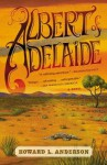 [ Albert of Adelaide BY Anderson, Howard L. ( Author ) ] { Paperback } 2013 - Howard L. Anderson
