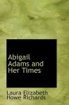 Abigail Adams and Her Times - Laura E. Richards