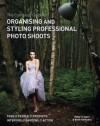 The Complete Guide to Organizing and Styling Professional Photo Shoots: Food, People, Products, Interiors, Gardens, Action. Peter Travers, Brett Harkness - Peter Travers