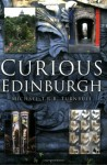 Curious Edinburgh (In Old Photographs) - Michael T.R.B. Turnbull