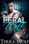 Feral Wolf (A BBW Paranormal Shape Shifter Romance) (The Wolf Wanderers Book 2) - Terra Wolf, Amelia Jade