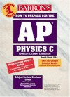 How to Prepare for the AP Physics C: Advanced Placement Examination - Robert A. Pelcovits, Joshua Farkus