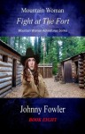 Mountain Woman: Fight at The Fort (Mountain Woman Adventures) - Johnny Fowler