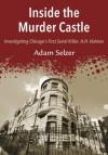 Inside the Murder Castle - Adam Selzer
