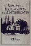 Science and the Practice of Medicine in the Nineteenth Century (Cambridge Studies in the History of Science) - W.F. Bynum
