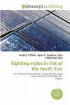 Fighting Styles in Fist of the North Star - Agnes F. Vandome, John McBrewster, Sam B Miller II