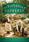 The Victorian Gardener - Anne Wilkinson