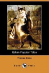 Italian Popular Tales (Dodo Press) - Thomas Crane