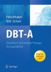 Dbt-A: Dialektisch-Behaviorale Therapie F R Jugendliche: Ein Therapiemanual Mit Arbeitsbuch Auf CD - Christian Fleischhaker, Barbara Sixt, Eberhard Schulz