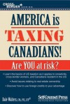 America Is Taxing Canadians!: Are You at Risk? - Dale Walters