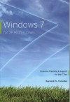 Windows 7 for XP Professionals: Essential Planning and Support for the IT Pro - Raymond Comvalius