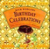 Birthday Celebrations: Surefire Recipes And Exciting Menus For A Flawless Party! (The Perfect Party) - Rick Rodgers