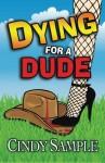 Dying for a Dude (Laurel McKay Mysteries) (Volume 4) - Cindy Sample, Karen Phillips