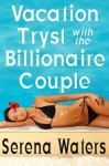 Vacation Tryst with the Billionaire Couple - Serena Waters
