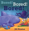 Bored! Bored! Bored! - Jill Newton