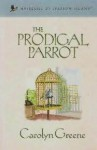 The Prodigal Parrot - Carolyn Greene
