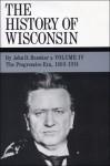 The History of Wisconsin, Volume IV: The Progressive Era, 1893-1914 - John D. Buenker