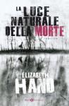 La luce naturale della morte - Elizabeth Hand, Cosetta Cavallante