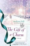 The Gift of a Charm: A Novel - Melissa Hill