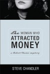 The Woman Who Attracted Money: A Robert Chance Mystery (Robert Chance Mysteries) - Steve Chandler