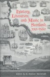 History, Literature, and Music in Scotland, 700-1560 - R. Andrew McDonald