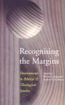 Recognising the Margins: Developments in Biblical and Theological Studies - Werner Jeanrond, Werner G. Jeanrond