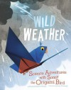 Wild Weather: Science Adventures with Sonny the Origami Bird - Thomas Kingsley Troupe, Jamey Christoph