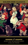 Alice in Wonderland Collection - All Four Books [Free Audiobooks Includes 'Alice's Adventures in Wonderland' 'Alice Through the Looking Glass'+ 2 more sequels] (Golden Deer Classics) - Lewis Carroll, Golden Deer Classics
