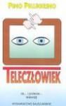 Teleczłowiek : za... i przeciw... telewizji - Pino Pellegrino
