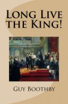 Long Live the King! - Guy Boothby