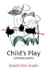 Child's Play: Collected Poems - Robert Engler