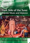 Dark Side of the Tune: Popular Music and Violence - Bruce Johnson
