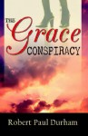 The Grace Conspiracy - Robert Paul Durham